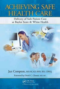 Achieving Safe Health Care : Delivery of Safe Patient Care at Baylor Scott & White Health (Hardcover)
