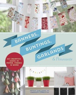 Banners, Buntings, Garlands & Pennants : 40 Creative Ideas Using Paper, Fabric & More (Paperback) (Kathy