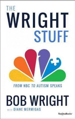 Wright Stuff : From NBC to Autism Speaks (Hardcover) (Bob Wright)