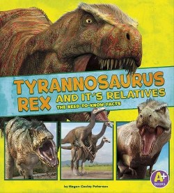 Tyrannosaurus Rex and Its Relatives : The Need-to-Know Facts (Library) (Megan Cooley Peterson)