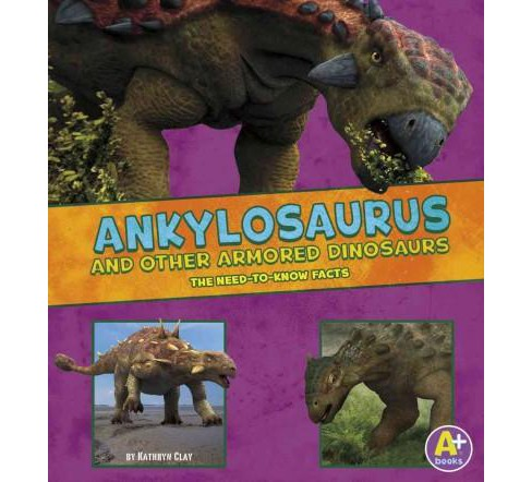 Ankylosaurus and Other Armored Dinosaurs : The Need-to-know Facts (Library) (Kathryn Clay) - image 1 of 1