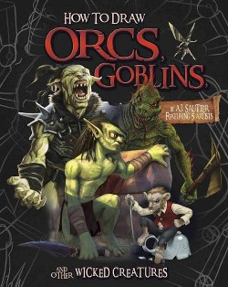 How to Draw Orcs, Goblins, and Other Wicked Creatures (Library) (A. J. Sautter)