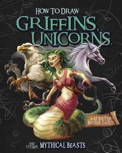How to Draw Griffins, Unicorns, and Other Mythical Beasts (Library) (A. J. Sautter)
