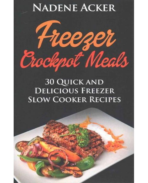 Freezer Crockpot Meals : Top 30+ Freezer Slow Cooker Meals for Every Kitchen That Everyone Will Love - image 1 of 1