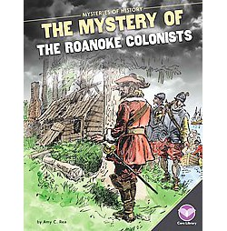 Mystery of the Roanoke Colonists (Library) (Amy C. Rea)