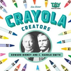 Crayola Creators: Edward Binney and C. Harold Smith : Edward Binney and C. Harold Smith (Library) (Lee