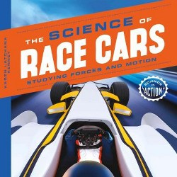 Science of Race Cars: Studying Forces and Motion : Studying Forces and Motion (Library) (Karen Latchana