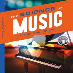 Science of Music: Discovering Sound : Discovering Sound (Library) (Karen Latchana Kenney)