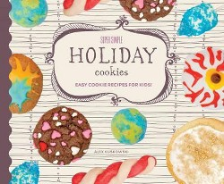 Super Simple Holiday Cookies: Easy Cookie Recipes for Kids! : Easy Cookie Recipes for Kids! (Library)