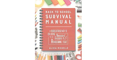Back to School Survival Manual : A Girlfriend's Guide to an Organized & Successful Homeschool Year - image 1 of 1