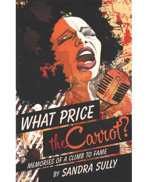 What Price the Carrot? : Memories of a Climb to Fame (Hardcover) (Sandra Sully) - image 1 of 1