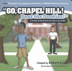 Go, Chapel Hill! Beat the Dookies! : A Parody of Rival Fans for Your Inner Child (Hardcover)