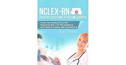 NCLEX-RN Practice Questions to Become a Nurse! : Voted Top Nursing NCLEX-RN Prep Book With over 400 Ques - image 1 of 1