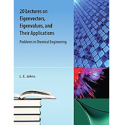20 Lectures on Eigenvectors, Eigenvalues, and Their Applications : Problems in Chemical Engineering