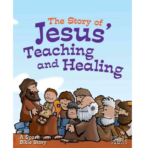 Story of Jesus' Teaching and Healing : A Spark Bible Story (Hardcover) (Martina Smith) - image 1 of 1