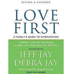 Love First : A Family's Guide to Intervention (Unabridged, Revised, Expanded) (CD/Spoken Word) (Jeff