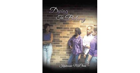 Dying to Belong (Hardcover) (Kishauna Mcclain) - image 1 of 1