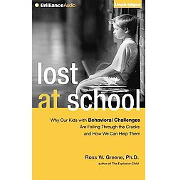 Lost at School : Why Our Kids With Behavioral Challenges Are Falling Through the Cracks and How We Can