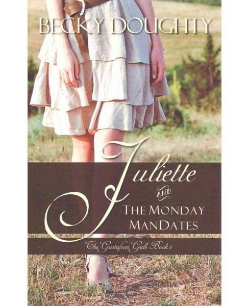 Juliette and the Monday Mandates : The Gustafson Girls Series (Paperback) (Becky Doughty) - image 1 of 1