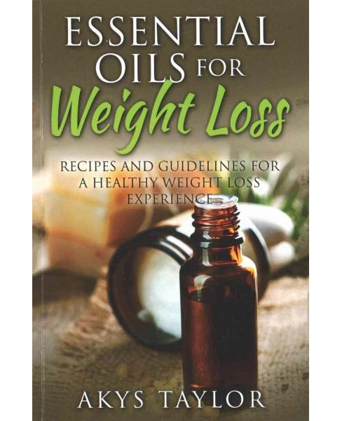 Essential Oils for Weight Loss : Recipes and Guidelines for a Healthy Weight Loss Experience (Paperback) - image 1 of 1