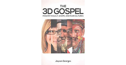 3D Gospel : Ministry in Guilt, Shame, and Fear Cultures (Paperback) (Jayson Georges) - image 1 of 1