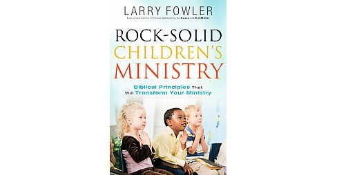 Rock-Solid Children's Ministry : Biblical Principles That Will Transform Your Ministry (Paperback) - image 1 of 1