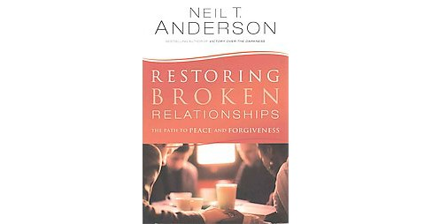 Restoring Broken Relationships : The Path to Peace and Forgiveness (Paperback) (Neil T. Anderson) - image 1 of 1