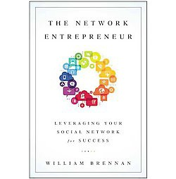 Network Entrepreneur : Leveraging Your Social Network for Success (Hardcover) (William Brennan)