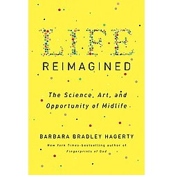 Life Reimagined : The Science, Art, and Opportunity of Midlife (Hardcover) (Barbara Bradley Hagerty)