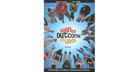 Open To Outcome : A Practical Guide For Facilitating & Teaching Experiential Reflection (Paperback) - image 1 of 1