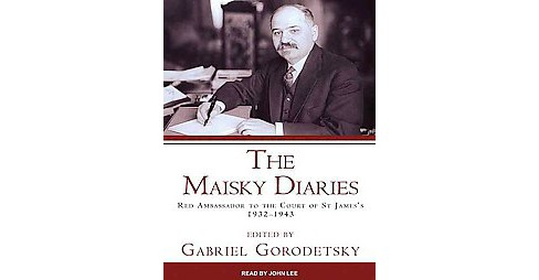 Maisky Diaries : Red Ambassador to the Court of St James's, 1932-1943 (Unabridged) (CD/Spoken Word) - image 1 of 1
