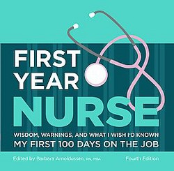 First Year Nurse : My First 100 Days on the Job: Wisdom, Warnings, and What I Wish I'd Known (Hardcover)