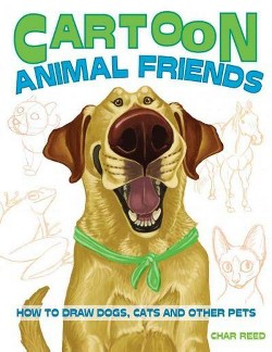Cartoon Animal Friends : How to Draw Dogs, Cats and Other Pets (Paperback) (Char Reed)