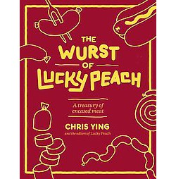 Wurst of Lucky Peach : A Treasury of Encased Meat (Hardcover) (Chris Ying)