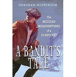 Bandit's Tale : The Muddled Misadventures of a Pickpocket (Library) (Deborah Hopkinson)