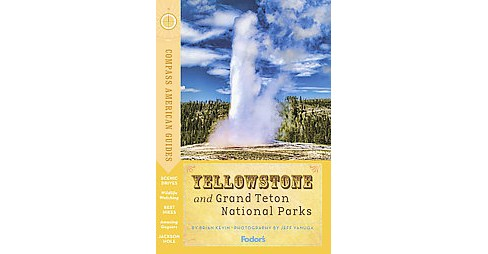 Compass American Guides Yellowstone and Grand Teton National Parks (Paperback) (Brian Kevin) - image 1 of 1