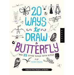 20 Ways to Draw a Butterfly and 23 Other Things With Wings : A Book for Artists, Designers, and Doodlers