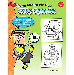 Silly Sports : Learn to Draw More Than 20 Amazingly Awesome Athletes (Library) (Dave Garbot)