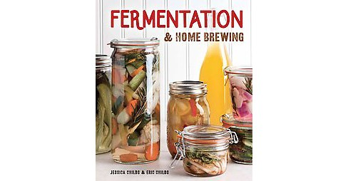 Fermentation & Home Brewing (Hardcover) (Jessica Childs & Eric Childs) - image 1 of 1