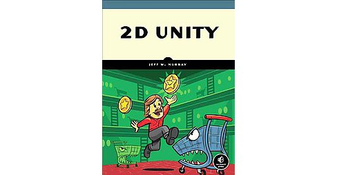 2d Unity : Your First Game from Start to Finish (Paperback) (Jeff W. Murray) - image 1 of 1