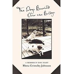 Dogs Buried over the Bridge : A Memoir in Dog Years (Hardcover) (Rheta Grimsley Johnson)