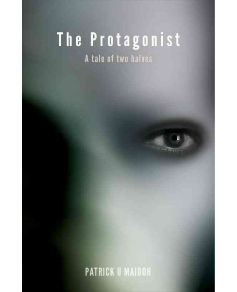 Protagonist : A Tale of Two Halves (Hardcover) (Patrick U. Maidoh) - image 1 of 1