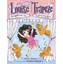 Louise Trapeze Did Not Lose the Juggling Chickens (Library) (Micol Ostow)