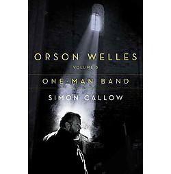 Orson Welles : One-Man Band (Vol 3) (Hardcover) (Simon Callow)