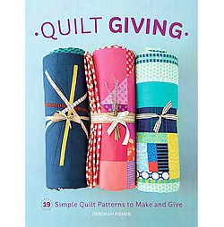 Quilt Giving : Simple Quilt Patterns to Make and Give (Paperback) (Deborah Fisher)