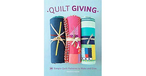 Quilt Giving : Simple Quilt Patterns to Make and Give (Paperback) (Deborah Fisher) - image 1 of 1