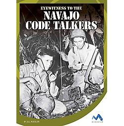 Eyewitness to the Navajo Code Talkers (Library) (Jill Roesler)