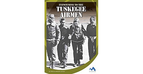 Eyewitness to the Tuskegee Airmen (Library) (Marcia Amidon Lusted) - image 1 of 1