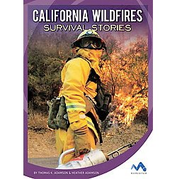 California Wildfires Survival Stories (Library) (Thomas K. Adamson & Heather Adamson)
