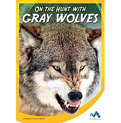 On the Hunt With Gray Wolves (Library) (Nancy Furstinger)
